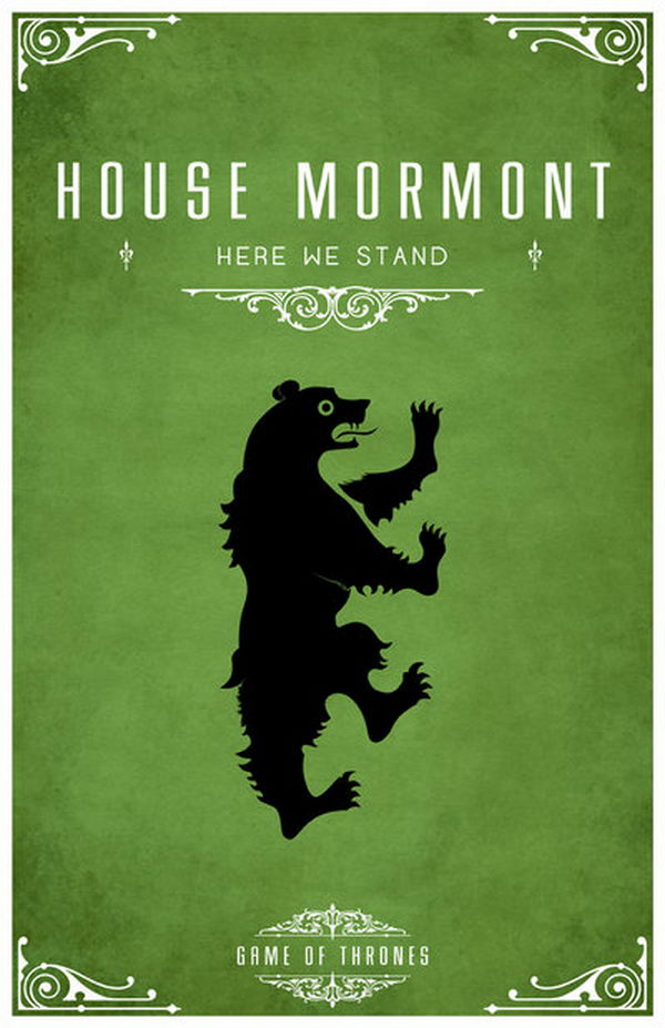 House Mormont of Bear Island is a vassal house that holds fealty to House Stark of Winterfell. Their sigil is a black bear in a green wood and the motto is 'Here We Stand'.