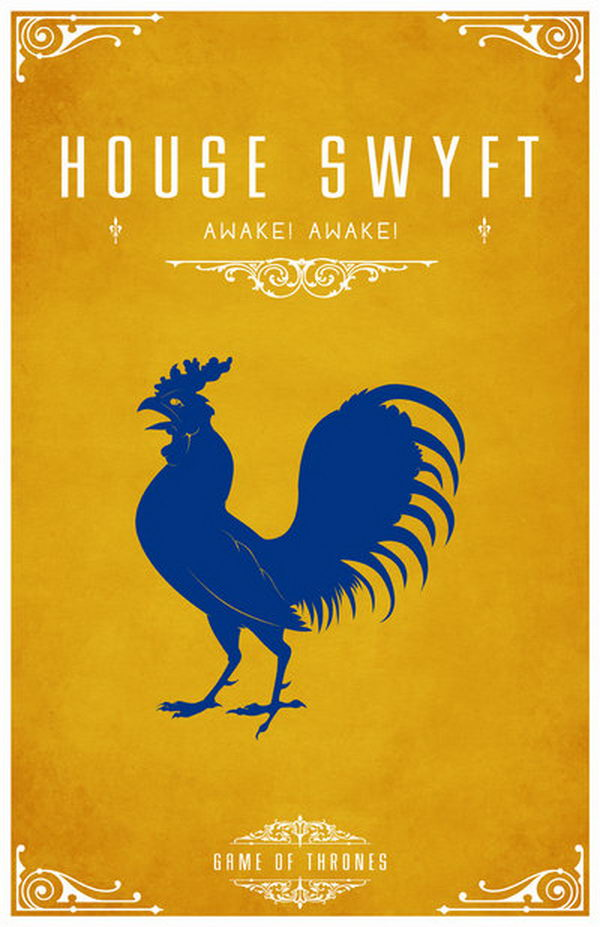 House Swyft is a vassal house that holds fealty to House Lannister of Casterly Rock. Its sigil is a blue bantam rooster on yellow. The motto is 'Awake! Awake!'.