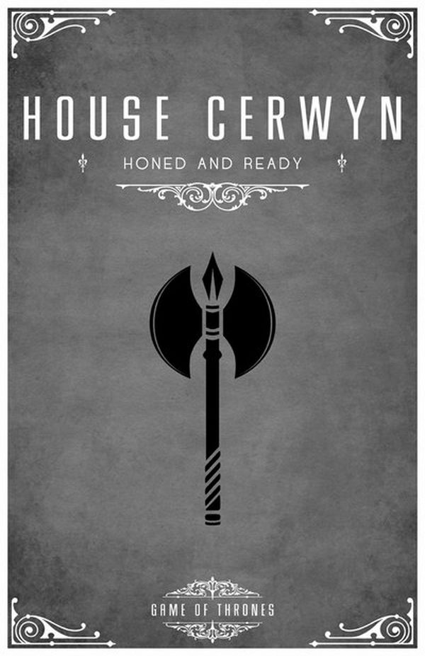 House Cerwyn is a vassal house that holds fealty to House Stark of Winterfell. The sigil is a black battle-axe on silver and their words are 'Honed And Ready'.