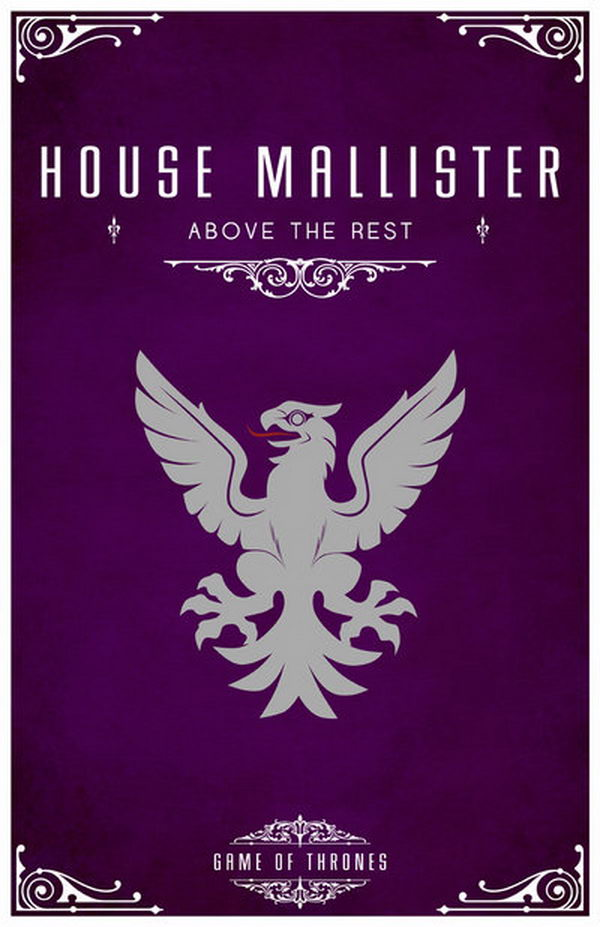 House Mallister of Seagard is a vassal house that holds fealty to House Tully of Riverrun. The sigil is a silver eagle and their motto is 'Above The Rest'.