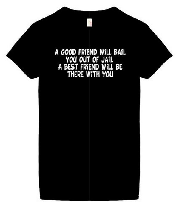 Funny T shirt. It is pretty cool to give your best friend a funny T shirt as a birthday present if your bestie's birthday is in the summer.