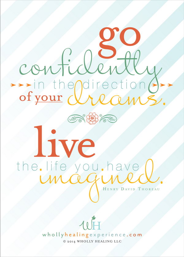 Confidence Graduation Quote. This perfect graduate quote comes from the verse of Thoreau. Go confidently in the direction of your dreams. Live the life you've imagined. It's super chic to encourage the graduate to go for his or her dreams after graduation.