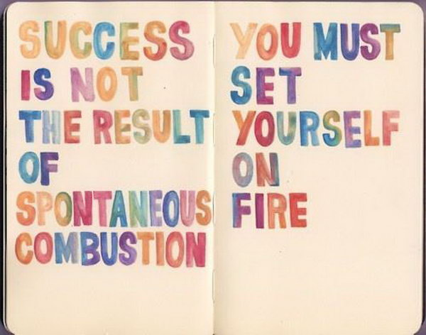 Continual Effort Graduation Quote. Success is not the result of spontaneous combustion. You must set yourself on the fire. Use this quote to encourage the graduate to stick to his or her goals with continual efforts.