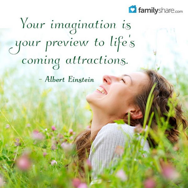 Imagination Graduation Quote. Your imagination is your preview of life's coming attractions. This great quote by famous scientist Einstein teaches the graduate a lesson that we should never set limits to our life and use our imagination to create a better world.