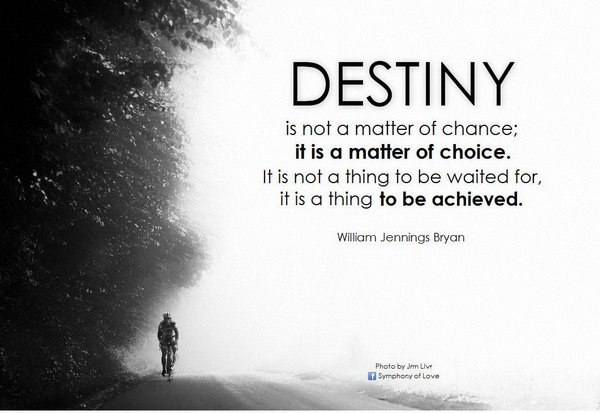Destiny Graduation Quote. Destiny is not a matter of chance, it is a matter of choice; it is not a thing to be waited for, it is a thing to be achieved. This famous quote inspires the graduate to create destiny by his or her own efforts.