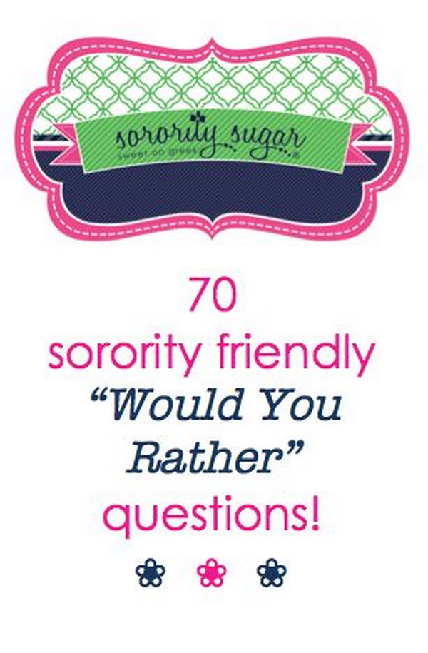 70 Sorority Friendly 'Would You Rather?' Questions! Create your own specific greek community questions too for extra fun. The game of impossible choices 'Would You Rather' makes for a great icebreaker activity.
