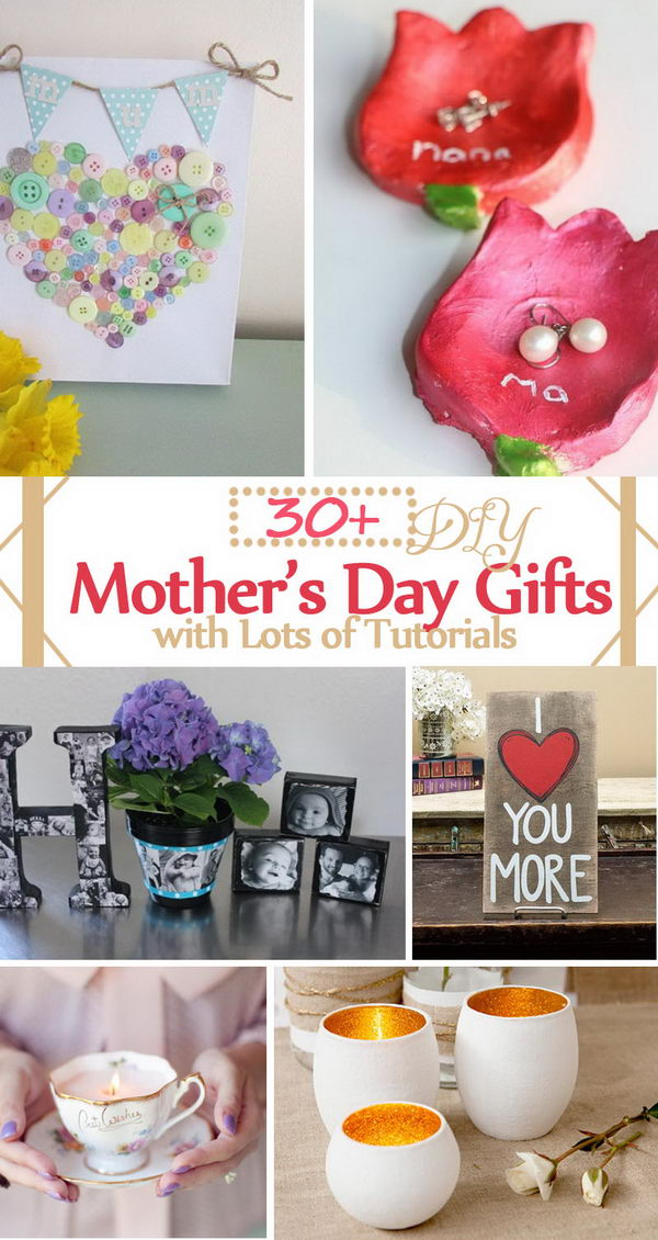 30+ DIY Mother's Day Gifts with Lots of Tutorials 2017