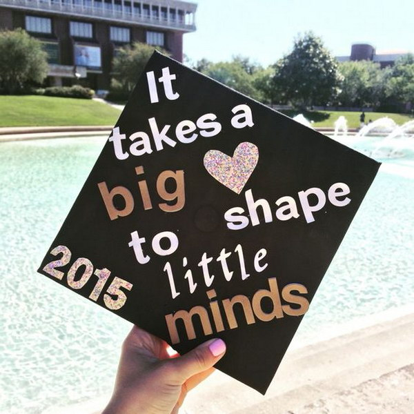 It Takes A Big Heart To Shape Little Minds Graduation Cap.